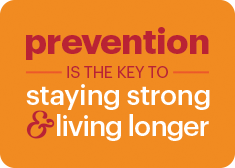 Prevention is the key to staying strong and living longer